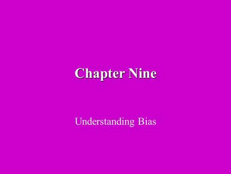 Chapter Nine Understanding Bias. The Nature of Bias Research bias may be thought of as a preference or predisposition to favour a particular outcome thus.