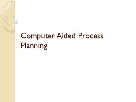Computer Aided Process Planning