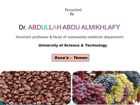 Dr. ABDULLAH ABDU ALMIKHLAFY Assistant professor & Head of community medicine department Presented By University of Science & Technology Sana'a – Yemen.