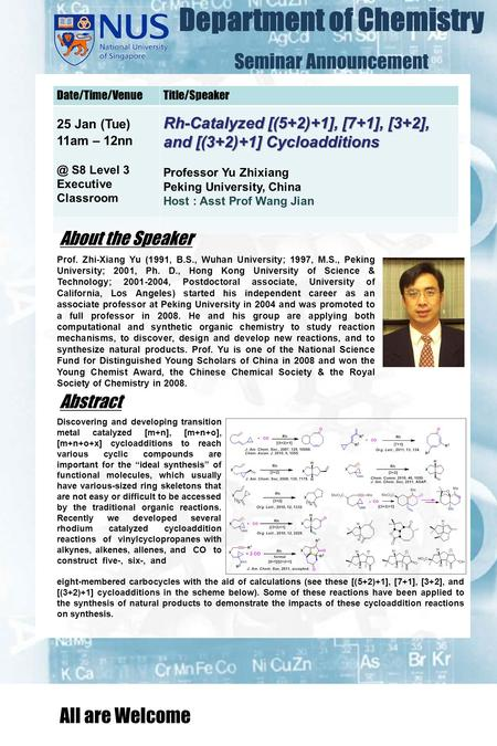 Department of Chemistry Seminar Announcement Date/Time/VenueTitle/Speaker 25 Jan (Tue) 11am – S8 Level 3 Executive Classroom Rh-Catalyzed [(5+2)+1],