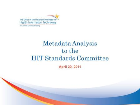 Metadata Analysis to the HIT Standards Committee April 20, 2011.