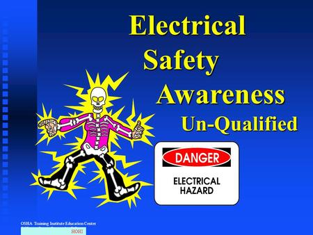 OSHA Training Institute Education Center © Niagara County Community College Electrical Safety Safety Awareness Awareness Un-Qualified Un-Qualified IHOH.