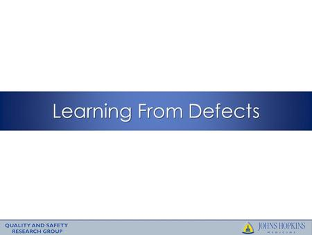 Learning From Defects. What is a Defect? Anything you do not want to have happen again.