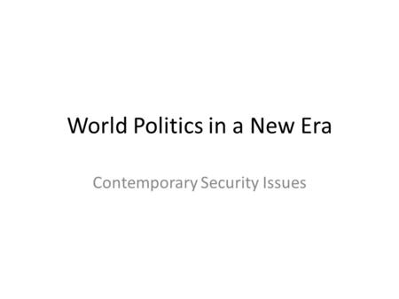 World Politics in a New Era Contemporary Security Issues.