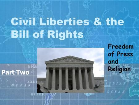 Civil Liberties & the Bill of Rights Part Two Freedom of Press and Religion.
