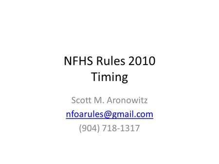 NFHS Rules 2010 Timing Scott M. Aronowitz (904) 718-1317.