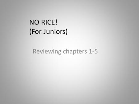 NO RICE! (For Juniors) Reviewing chapters 1-5. indirect vicarious instigate impetuous.