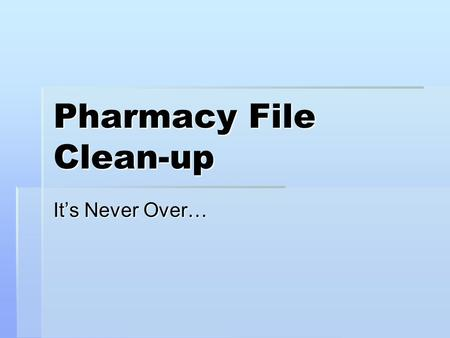 Pharmacy File Clean-up It's Never Over…. Review & edit Standard Schedules and Med Routes  Make sure that there is an Outpatient Expansion & frequency.
