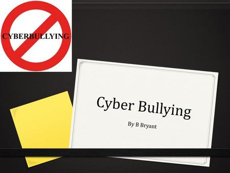 Cyber Bullying By B Bryant. What is cyber bullying? 0 Bullying that takes place using electronic technology. 0 People can be threated, intimidated or.