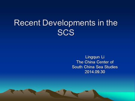 Recent Developments in the SCS Lingqun Li The China Center of South China Sea Studies 2014.09.30.