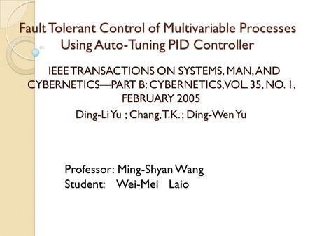 Fault Tolerant Control of Multivariable Processes Using Auto-Tuning PID Controller IEEE TRANSACTIONS ON SYSTEMS, MAN, AND CYBERNETICS—PART B: CYBERNETICS,