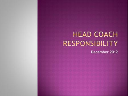December 2012.  Bylaw 11.1.2.1 now states that a head coach is presumed to be responsible for the actions of all assistant coaches and administrations.