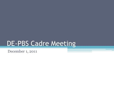 DE-PBS Cadre Meeting December 1, 2011. Overview of Meeting School Climate Survey Updates Organizational Tools ▫Review PBS Notebook tool ▫Working Smarter.