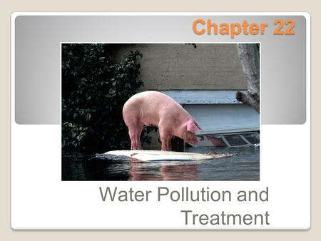 Chapter 22 Water Pollution and Treatment. Biochemical Oxygen Demand The amount of oxygen required for biochemical decomposition process. 3 zones ◦A pollution.