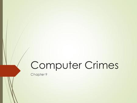Computer Crimes Chapter 9. Definition  Illegal act that involves a computer system or computer-related system  Telephone, microwave, satellite telecommunications.