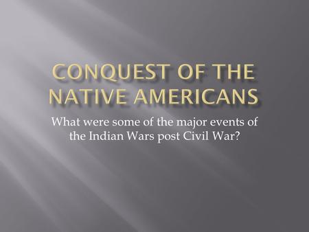 What were some of the major events of the Indian Wars post Civil War?