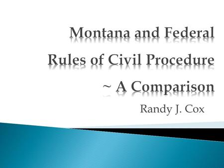 Randy J. Cox.  Rule 6 – counting days  Rule 11 – adoption of federal rule  Rule 15 – amended pleadings  Rule 26 – no federal-court disclosure requirements;