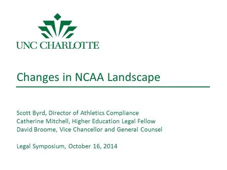 Changes in NCAA Landscape Scott Byrd, Director of Athletics Compliance Catherine Mitchell, Higher Education Legal Fellow David Broome, Vice Chancellor.