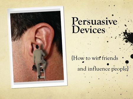 Persuasive Devices {How to win friends and influence people}
