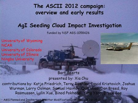 The ASCII 2012 campaign: overview and early results AgI Seeding Cloud Impact Investigation Bart Geerts presented by: Xia Chu contributions by: Katja Friedrich,