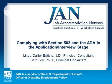 JAN is a service of the U.S. Department of Labor's Office of Disability Employment Policy. 1 Complying with Section 503 and the ADA in the Application/Interview.
