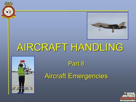 AIRCRAFT HANDLING Part 8 Aircraft Emergencies.