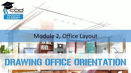 Module 2, Office Layout. THE DRAWING OFFICE The Functions of a Drawing Office The size and structure of a drawing office will vary depending on the size.