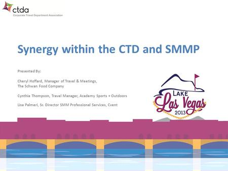 Synergy within the CTD and SMMP Presented By: Cheryl Hoffard, Manager of Travel & Meetings, The Schwan Food Company Cynthia Thompson, Travel Manager, Academy.