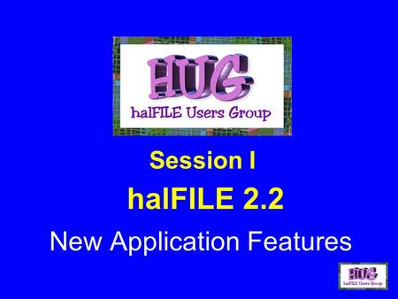HalFILE 2.2 New Application Features Session I. I'm saving trees By using halFILE Document Manager!!