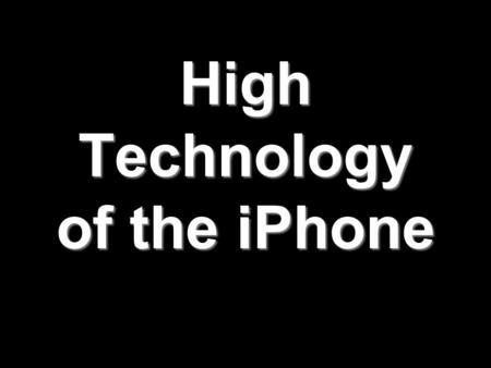 High Technology of the iPhone. Content Multi-Touch SystemMulti-Touch System OS XOS X WirelessWireless AccelerometerAccelerometer Proximity SensorProximity.
