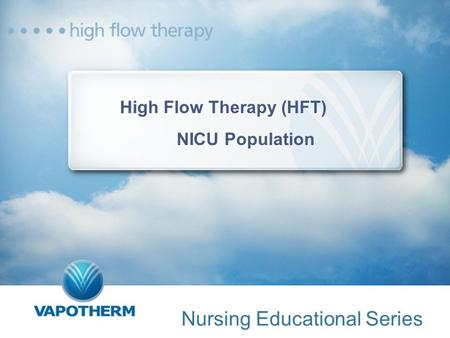 High Flow Therapy (HFT) NICU Population Nursing Educational Series.