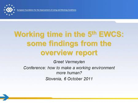 Working time in the 5 th EWCS: some findings from the overview report Greet Vermeylen Conference: how to make a working environment more human? Slovenia,