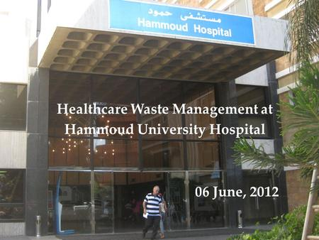 Healthcare Waste Management at Hammoud University Hospital 06 June, 2012.