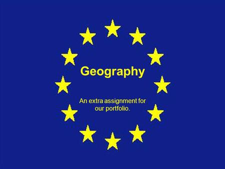 Geography An extra assignment for our portfolio..
