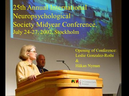 25th Annual International Neuropsychological Society Midyear Conference, July 24-27, 2002, Stockholm Opening of Conference: Leslie Gonzalez-Rothi & Håkan.