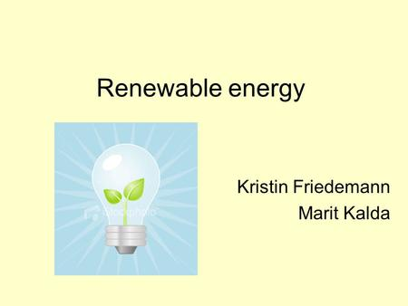 Renewable energy Kristin Friedemann Marit Kalda. What is renewable energy? Wind power Hydro power Sun energy Tidal energy.