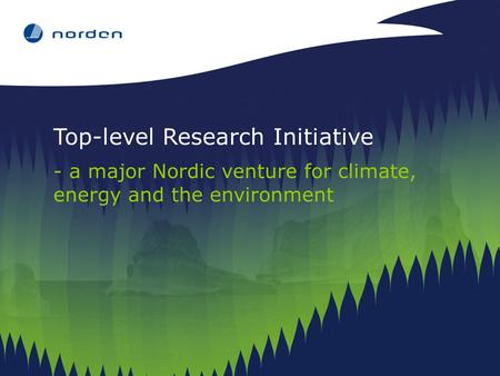 Top-level Research Initiative - a major Nordic venture for climate, energy and the environment.