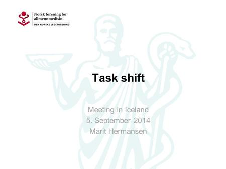 Task shift Meeting in Iceland 5. September 2014 Marit Hermansen.