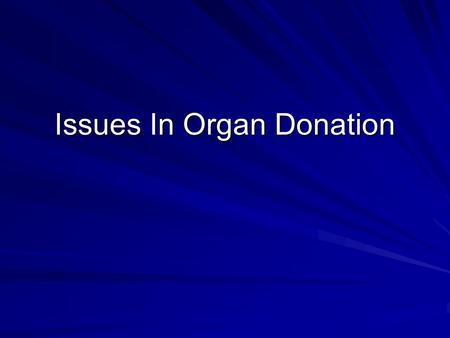 Issues In Organ Donation. The Data As of 10/6/09 there are 104,043 people on the US waiting list From January to July of 2009 16,677 transplants were.