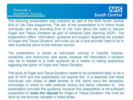 The following presentation was prepared as part of the NHS South Central End of Life Care programme. The aim of this presentation is to inform those individuals.