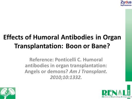 Effects of Humoral Antibodies in Organ Transplantation: Boon or Bane? Reference: Ponticelli C. Humoral antibodies in organ transplantation: Angels or demons?