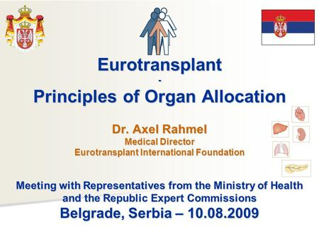 Eurotransplant- Principles of Organ Allocation Dr. Axel Rahmel Medical Director Eurotransplant International Foundation Meeting with Representatives from.