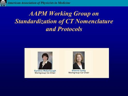 American Association of Physicists in Medicine AAPM Working Group on Standardization of CT Nomenclature and Protocols.