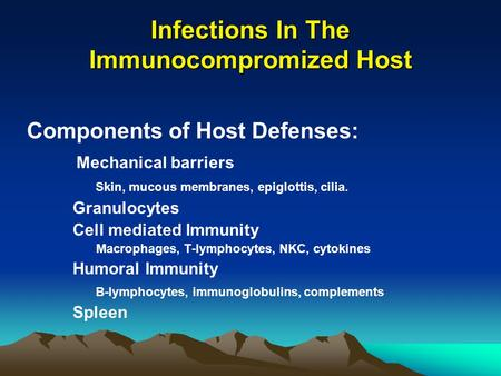 Infections In The Immunocompromized Host Components of Host Defenses: Mechanical barriers Skin, mucous membranes, epiglottis, cilia. Granulocytes Cell.