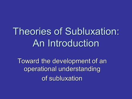 Theories of Subluxation: An Introduction Toward the development of an operational understanding of subluxation.