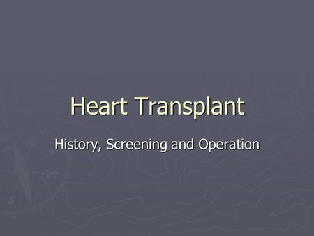 Heart Transplant History, Screening and Operation.