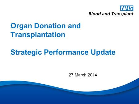 Organ Donation and Transplantation Strategic Performance Update 27 March 2014.