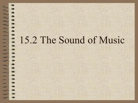 15.2 The Sound of Music. Middle of 19th century German Hermann Helmholtz and English Lord Rayleigh studied how human voices produced sounds studied how.