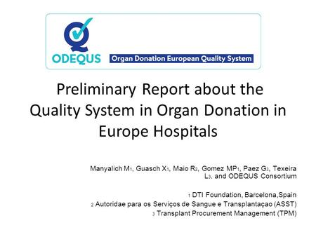 Preliminary Report about the Quality System in Organ Donation in Europe Hospitals Manyalich M 1, Guasch X 1, Maio R 2, Gomez MP 1, Paez G 3, Texeira L.