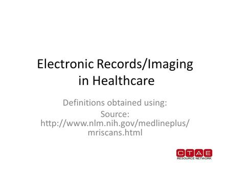 Electronic Records/Imaging in Healthcare Definitions obtained using: Source:  mriscans.html.